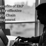Proven Benefits of ERP systems for effective Supply Chain Management