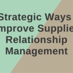 2 Strategic Ways to Improve Supplier Relationship Management