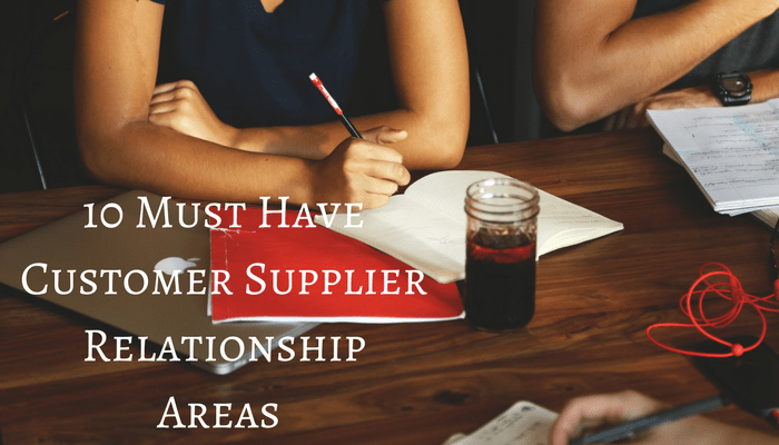 10 Must Have Customer Supplier Relationship Areas – How Many You Have?
