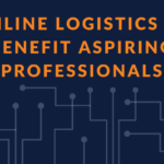 Top 6 Online Logistics Courses That Can Benefit Aspiring Logistics Professionals