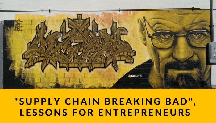 6 Supply Chain Breaking Bad Lessons for Entrepreneurs
