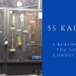 5 Massive Reasons Why You Should Conduct 5S Kaizen in Your Business