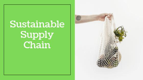 7 pasos: cómo hacer que su cadena de suministro sea sostenible?