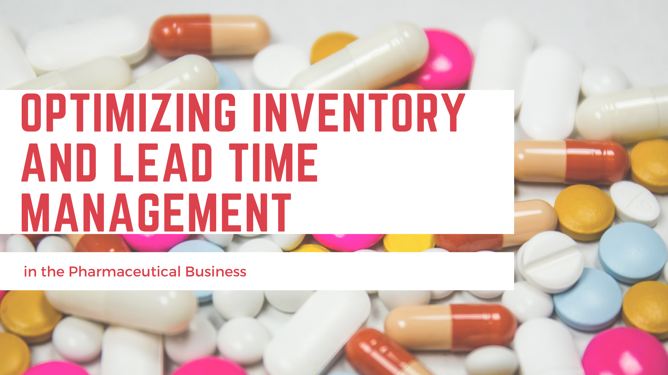 Optimizing Inventory and Lead Time Management in the Pharmaceutical Business