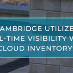Cambridge Utilizes Real-Time Visibility with Cloud Inventory®